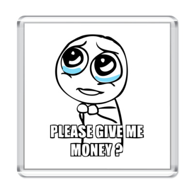 Магнит Please give me money?