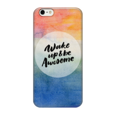 Чехол для iPhone 6/6s Wake up and be awesome