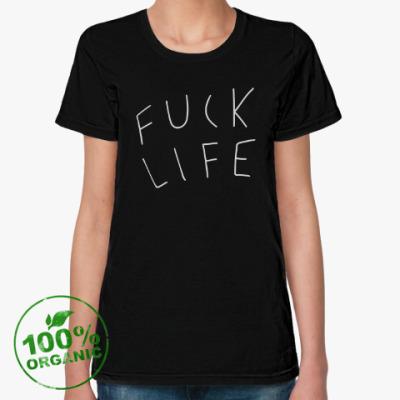 Женская футболка из органик-хлопка Fuck life