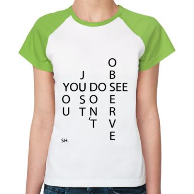 Женская футболка реглан Вы смотрите, но не наблюдаете