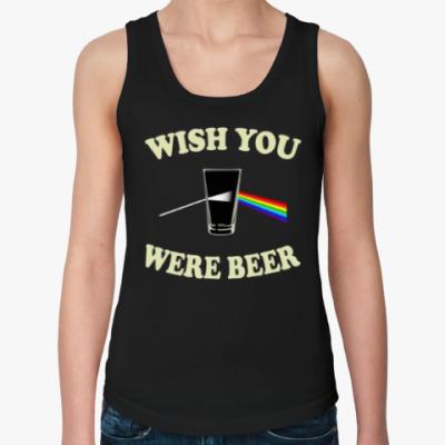 Женская майка Wish You Were Beer