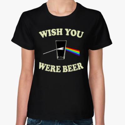 Женская футболка Wish You Were Beer