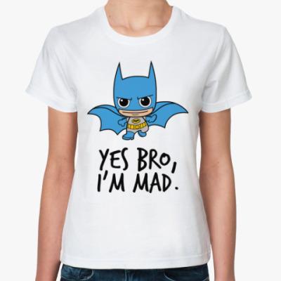 Классическая футболка Yes Bro, I'm Mad.