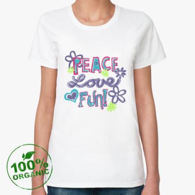 Женская футболка из органик-хлопка Мир, Любовь, Веселье!