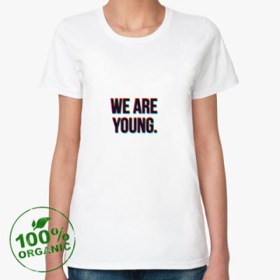 Женская футболка из органик-хлопка We are young.