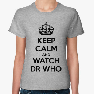 Женская футболка KEEP CALM and WATCH DOCTOR WHO