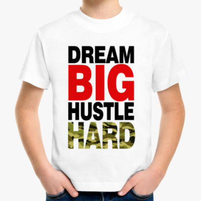 Детская футболка Dream BIG - Hustle HARD