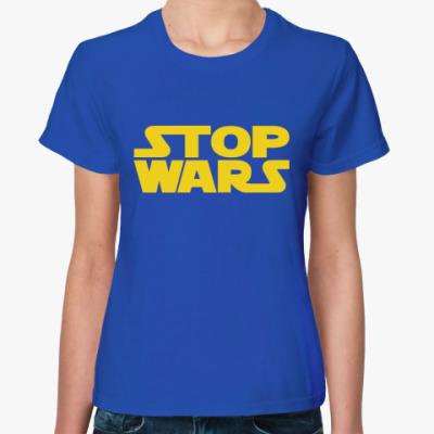 Женская футболка Stop Wars