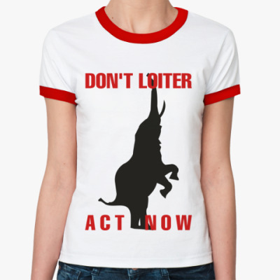 Женская футболка Ringer-T DON'T LOITER - ACT NOW