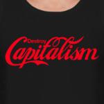 Destroy Capitalism