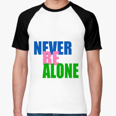 Футболка реглан Never be alone