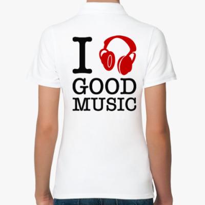 Женская рубашка поло I love good music