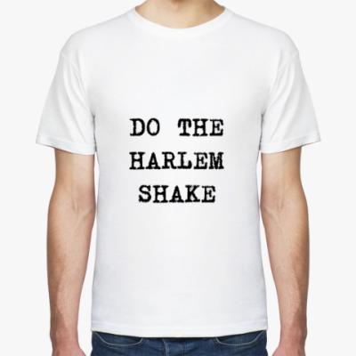 Футболка DO THE HARLEM SHAKE
