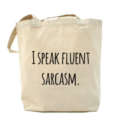 Сумка I speak fluent sarcasm