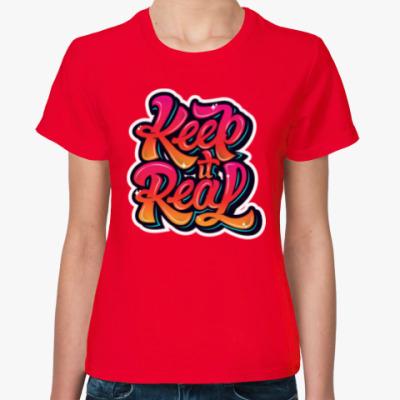 Женская футболка Keep It Real